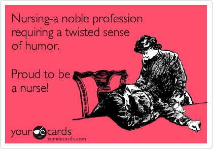 nursing-a-noble-profession-requiring-a-twisted-sense-of-humor