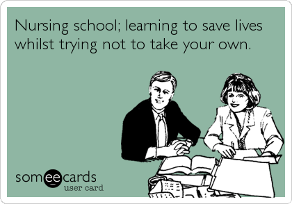 nursing-school-learning-to-save-lives-whilst-trying-not-to-take-your-own